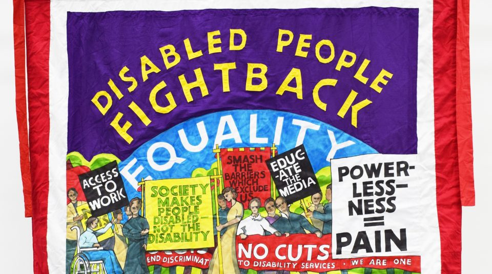 7 December 2018 - 6 January 2019, Nothing About Us Without Us exhibition @ People's History Museum. Disabled People Fight Back banner by Ed Hall, 2015