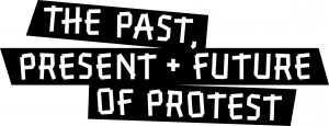 The Past, Present + Future of Protest