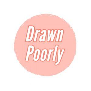 Drawn Poorly