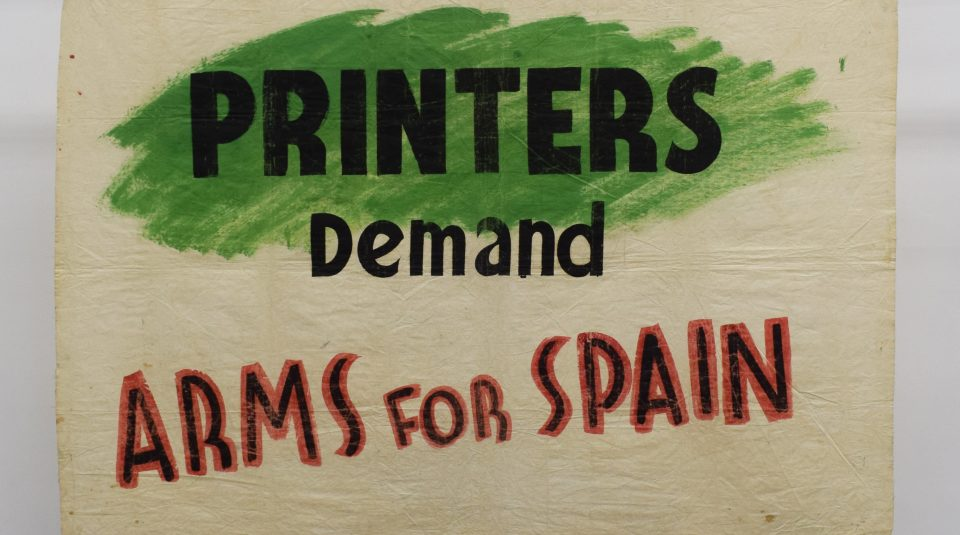 Printers Demand Arms for Spain banner, 1936. 2019 Banner Display @ People's History Museum
