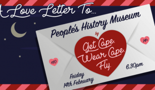 14 February 2019, A Love Letter to PHM from Get Cape. Wear Cape. Fly @ People's History Museum
