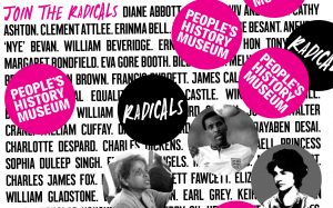 Join the Radicals @ People's History Museum. Image featuring Jayaben Desai, Viv Anderson and Mary Wollstonecraft
