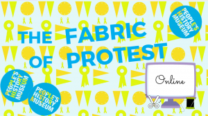 The Fabric of Protest online with People's History Museum