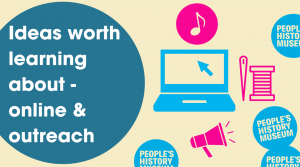 Ideas worth learning about - online & outreach with People's History Museum